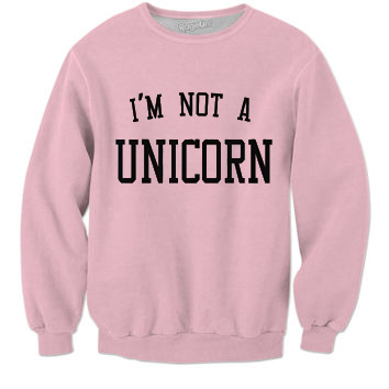 I'm not a unicorn Sweatshirt