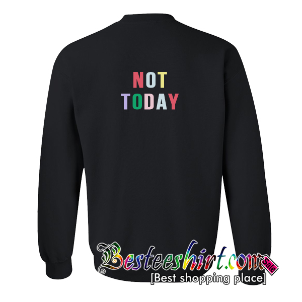 Not Today Sweatshirt Back