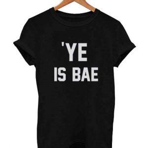 Ye Is BAE T Shirt