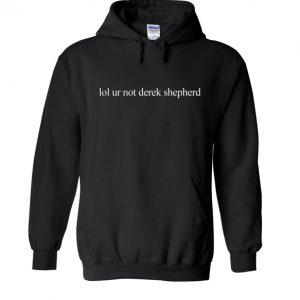 Lol ur not derek shepherd hoodie