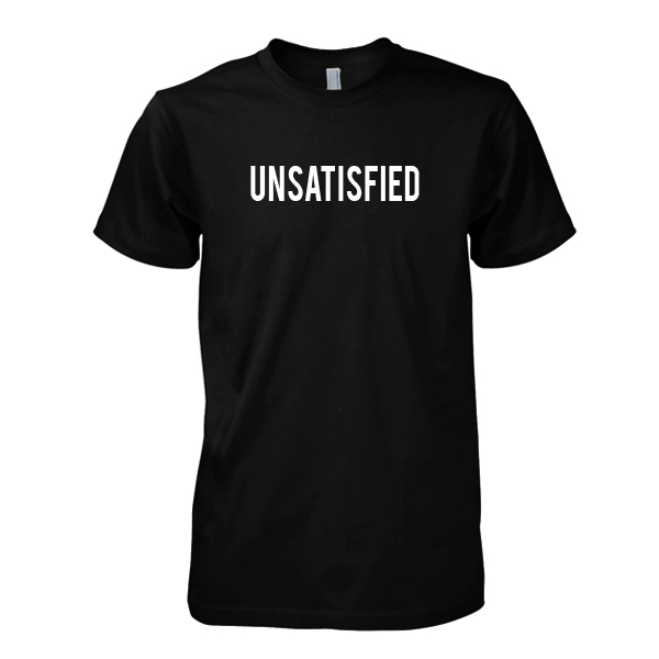 Unsatisfied T-Shirt