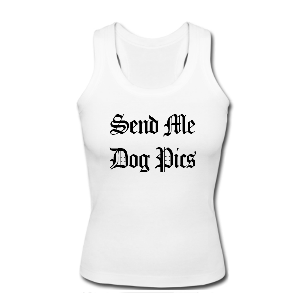 Send Me Dog Pics Tank Top