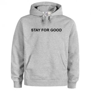 Stay For Good Hoodie