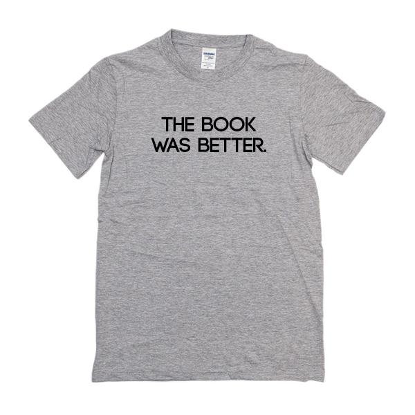 The Book Was Better T-Shirt
