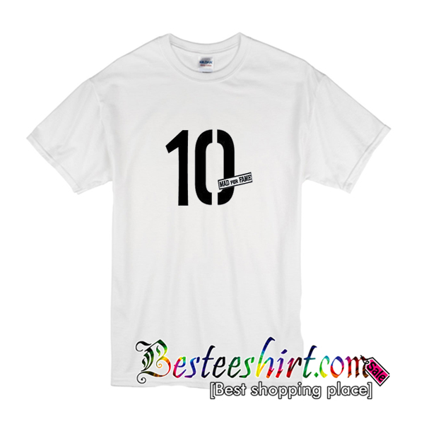 10 Mad For Fame T-Shirt