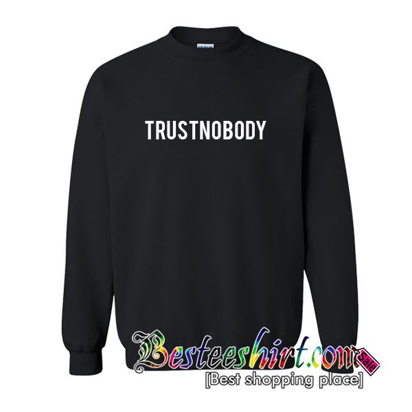 Trust Nobody Sweatshirt