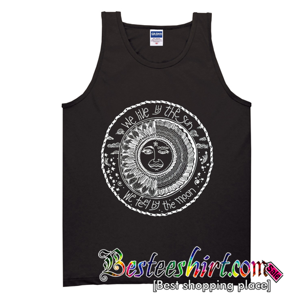 We Live By The Sun We Feel By The Moon Tank Top