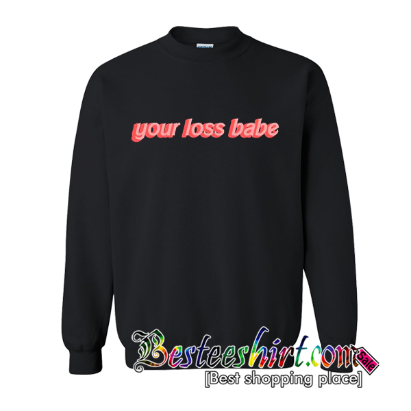 Your Loss Babe Sweatshirt