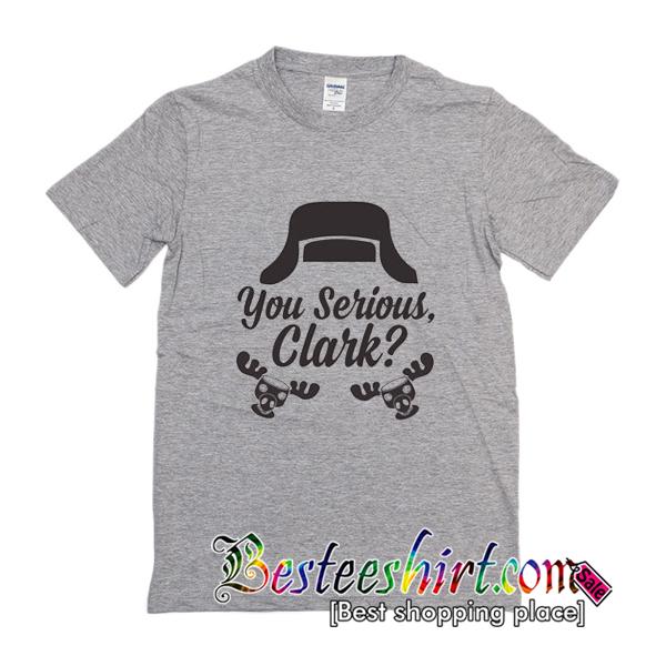 You Serious Clark T-Shirt