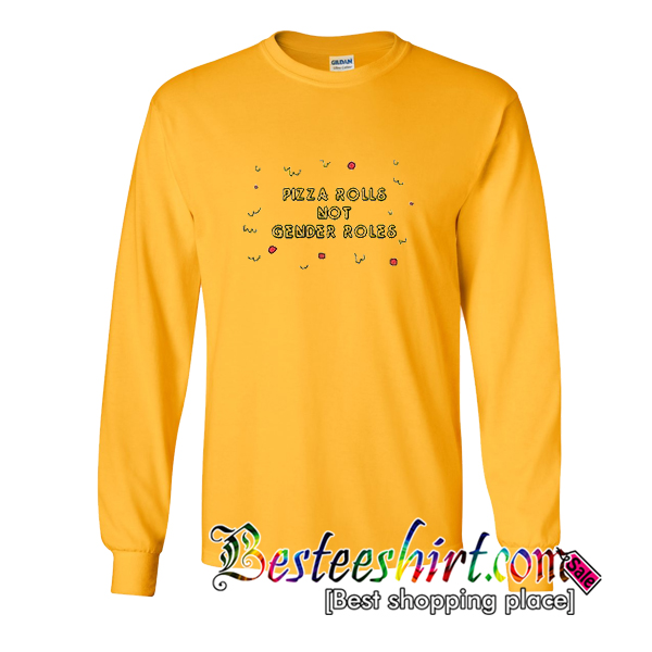 Pizza Rolls Not Gender Roles Sweatshirt