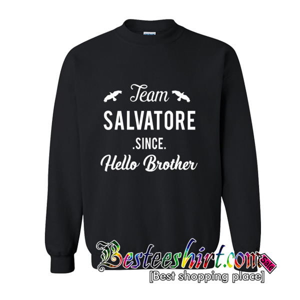 Team Salvatore Since Hello Brother Sweatshirt