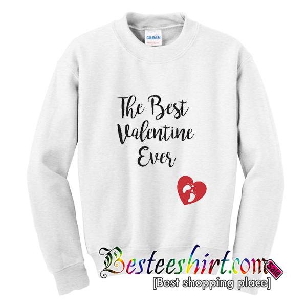 The Best Valentine Ever Sweatshirt