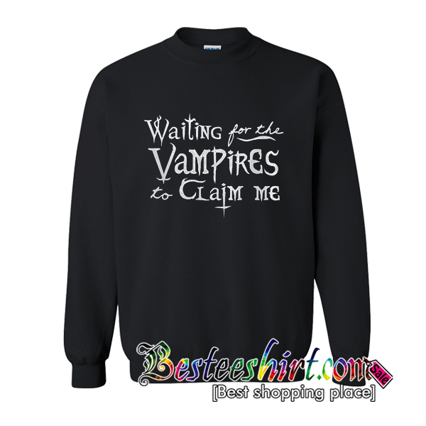 Waiting For The Vampires To Claim Me Sweatshirt