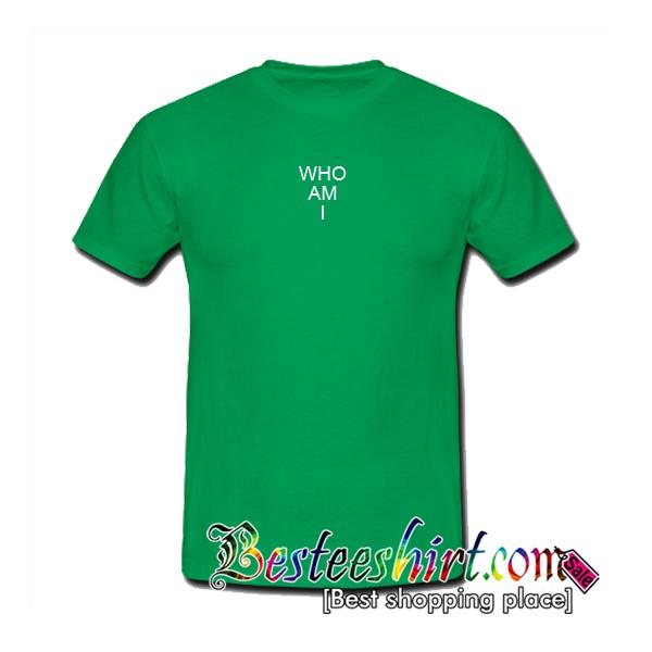 Who Am I Green T-Shirt