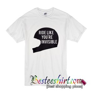 Ride Like You're Invisible T-Shirt