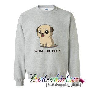 What The Pug Sweatshirt
