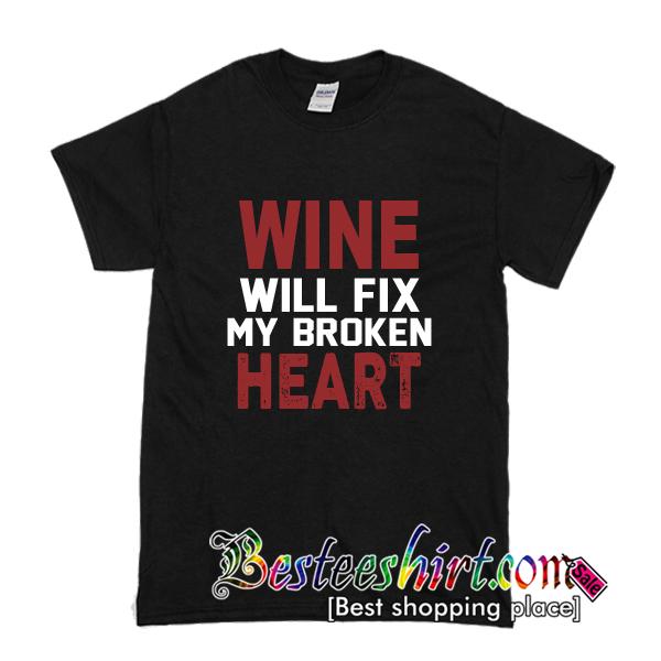 Wine Will Fix My Broken Heart T-Shirt