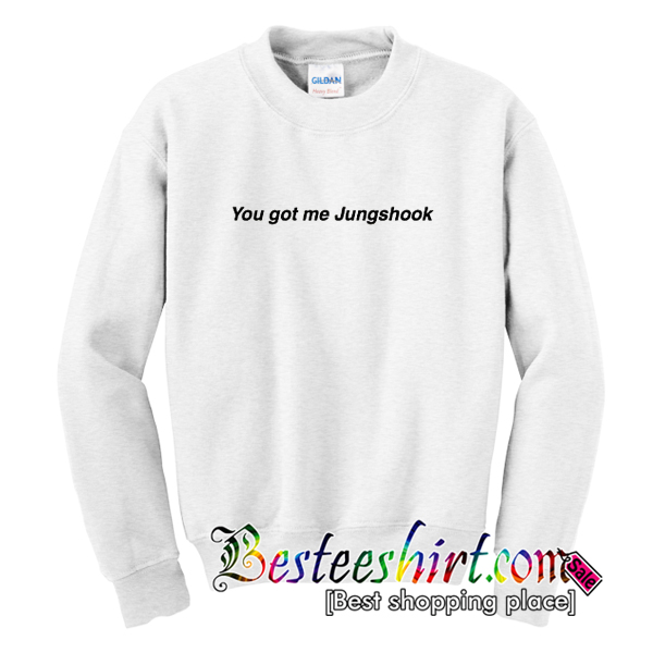You Got Me Jungshook Sweatshirt
