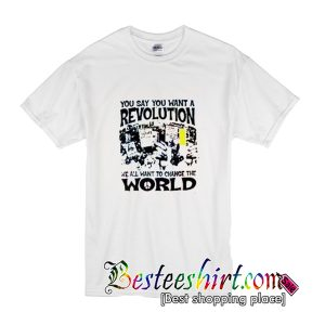 You Say You Want A Revolution T-Shirt