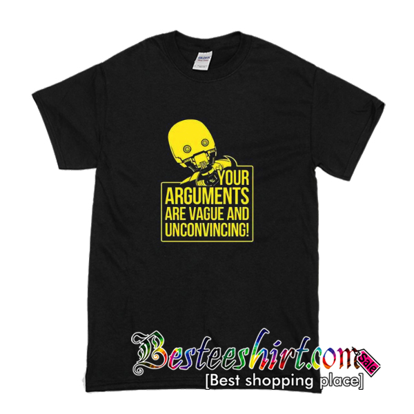 Your Arguments Are Vague And Unconvincing T-Shirt
