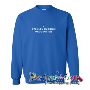 A Stanley Kubrick Production Sweatshirt
