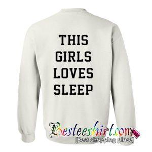 This Girl Loves Sleep Sweatshirt Back