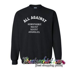 All Against Homophobic Racist Sexist Sweatshirt