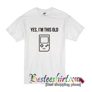 Yes, Im This Old T Shirt