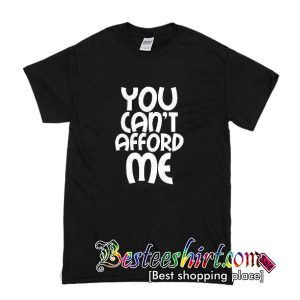 You Can't Afford Me T-Shirt