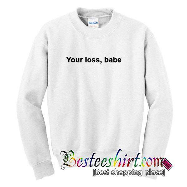 Your Lose Babe Sweatshirt