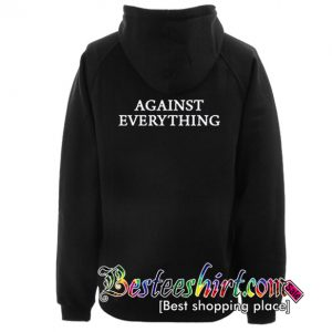 Against Everything Hoodie Back