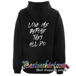 Love Me Before They All Po Hoodie Back