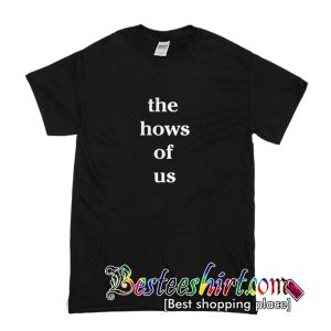 The Hows Of Us T Shirt