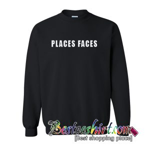Places Faces Sweatshirt