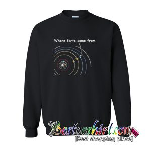 Where farts come from Sweatshirt