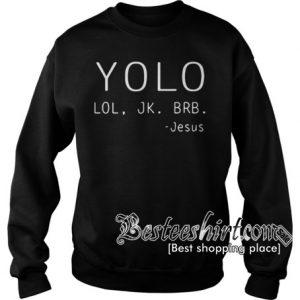 Yolo lol jk brb Jesus Sweatshirt RK