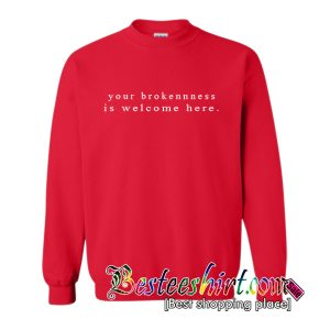 Your Broken Ness Is Welcom Hare Sweatshirt (BSM)