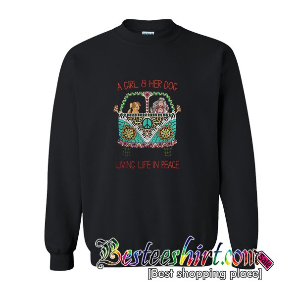 A Girl and Her Dog Living Life in Peace Sweatshirt (BSM)