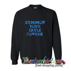 Summon Your Eagle Powers Sweatshirt (BSM)