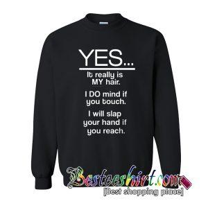 Yes It Really Is My Hair Sweatshirt (BSM)