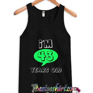 I'm 43 Years Old- Age And Relationship Tanktop (BSM)