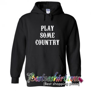 Play Some Country Music Hoodie (BSM)