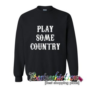 Play Some Country Music Sweatshirt (BSM)
