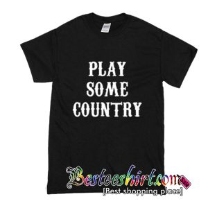 Play Some Country Music T Shirt (BSM)