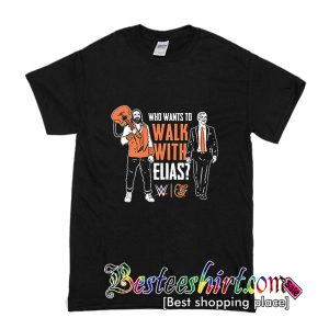 Who Want To Walk With Elias T Shirt (BSM)