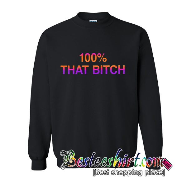 100% That Bitch Sweatshirt (BSM)