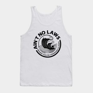 Ain't No Laws When You're Drinking Claws Tank Top (BSM)