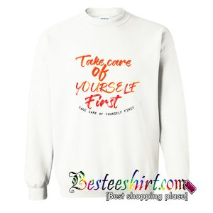 Take care of yourself first Sweatshirt (BSM)