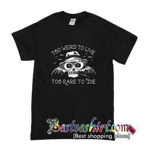 Too Weird To Live Too Rare To Die T Shirt (BSM)