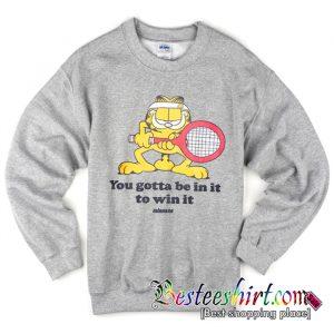 You Gotta Be In It To Win It Sweatshirt (BSM)